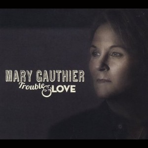 Mary-Gauthier-TroubleLove